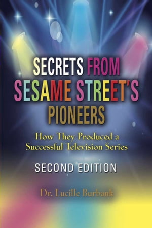 SECRETS FROM SESAME STREET'S PIONEERS How They Produced a Successful Television Series