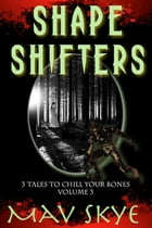 Shapeshifters: A Horror Short Story Collection by Mav Skye