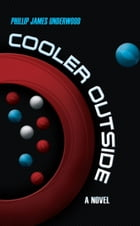 Cooler Outside: A Novel by Phillip James Underwood