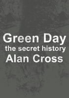 Green Day: the secret history by Alan Cross