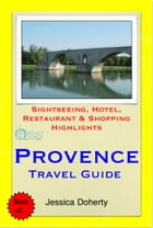 Provence, France Travel Guide - Sightseeing, Hotel, Restaurant & Shopping Highlights (Illustrated) by Jessica Doherty