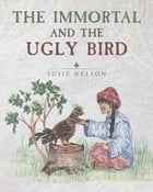 The Immortal and the Ugly Bird by Susie Nelson
