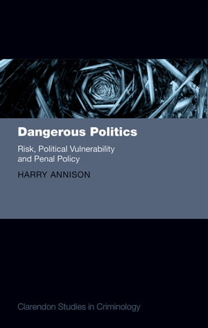 Dangerous Politics Risk,  Political Vulnerability,  and Penal Policy