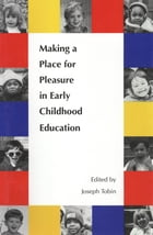 Making a Place for Pleasure in Early Childhood Education by Professor Joseph J. Tobin