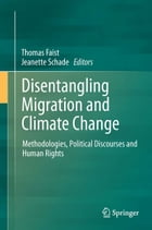 Disentangling Migration and Climate Change: Methodologies, Political Discourses and Human Rights