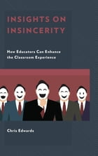 Insights on Insincerity: How Educators Can Enhance the Classroom Experience by Chris Edwards