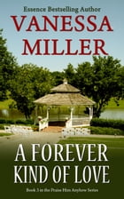 A Forever Kind of Love (book 3- Praise Him Anyhow Series) by Vanessa Miller