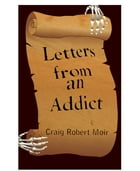 Letters from an Addict by Craig Robert Moir