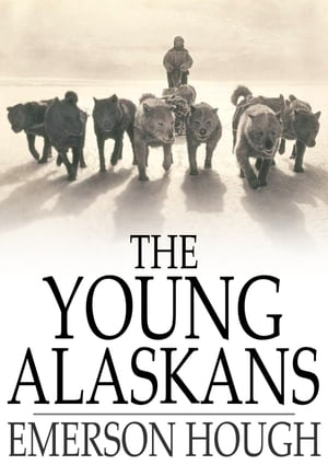 The Young Alaskans by Emerson Hough