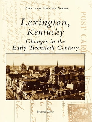 Lexington,  Kentucky Changes in the Early Twentieth Century