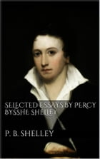 Selected Essays by Percy Bysshe Shelley by Percy Bysshe Shelley