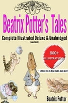 Beatrix Potter's Tales Complete Illustrated Deluxe & Unabridged: (annotated) by Beatrix Potter