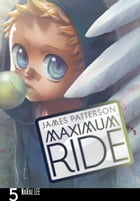 Maximum Ride: The Manga, Vol. 5 by James Patterson