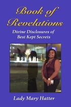 Book of Revelations: Divine Disclosures of Best Kept Secrets by Lady Mary Hatter