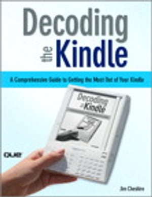 Decoding the Kindle A Comprehensive Guide to Getting the Most Out of Your Kindle