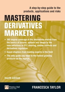 Mastering Derivatives Markets: A Step-by-Step Guide to the Products, Applications and Risks