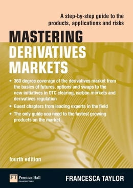 Book Mastering Derivatives Markets: A Step-by-Step Guide to the Products, Applications and Risks by Francesca Taylor