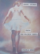 Short Stories from the Village Green by Angela King