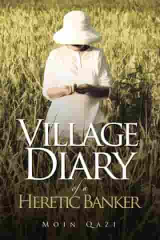 Village Diary of a Heretic Banker by Moin Qazi