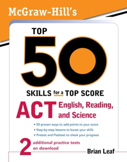 Book McGraw-Hill's Top 50 Skills for a Top Score: ACT English, Reading, and Science: ACT English… by Brian Leaf