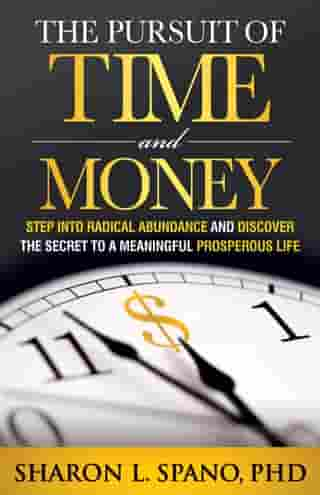 The Pursuit of Time and Money: Step into Radical Abundance and Discover the Secret to a Meaningful Prosperous Life