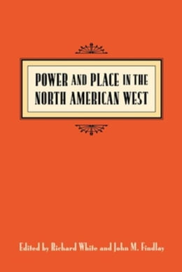 Book Power and Place in the North American West by White, Richard