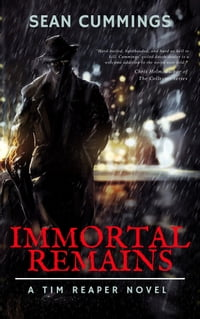 Immortal Remains - An Urban Fantasy Thriller (Book 1 of the Tim Reaper Series)