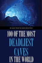 100 of the Deadliest Caves In the World by alex trostanetskiy