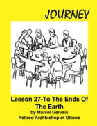 Journey: Lesson 27 -To the Ends Of The Earth by Marcel Gervais