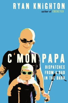 Book C'mon Papa: Dispatches from a Dad in the Dark by Ryan Knighton