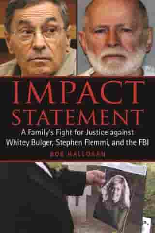 Impact Statement: A Family's Fight for Justice against Whitey Bulger, Stephen Flemmi, and the FBI by Bob Halloran