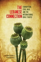 The Lebanese Connection: Corruption, Civil War, and the International Drug Traffic by Jonathan Marshall