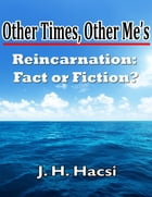 Other Times, Other Me's: Reincarnation - Fact or Fiction? by Jacqueline Hacsi