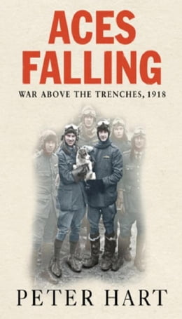 Book Aces Falling: War Above The Trenches, 1918 by Peter Hart