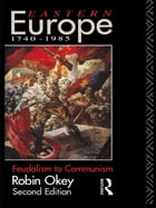 Eastern Europe 1740-1985: Feudalism to Communism