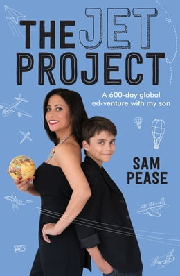 Book The Jet Project: A 600-day Global Ed-venture With My Son by Sam Pease