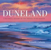 Dreams of Duneland: A Pictorial History of the Indiana Dunes Region
