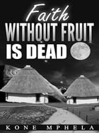 Faith Without Fruit Is Dead by Kone Mphela
