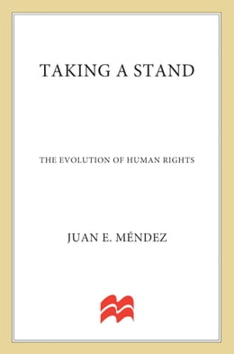 Book Taking a Stand: The Evolution of Human Rights by Juan E. Méndez