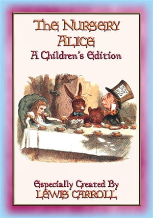 THE NURSERY ALICE - A Children's Edition of Alice's Adventures in Wonderland by Lewis Carroll