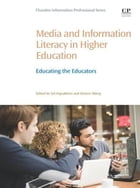 Media and Information Literacy in Higher Education: Educating the Educators by Dianne Oberg