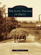 The Lost Village of Delta by Mary Centro