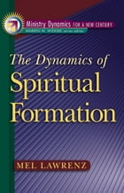 The Dynamics of Spiritual Formation (Ministry Dynamics for a New Century)