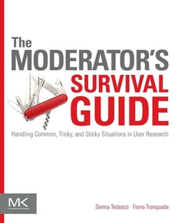 Book The Moderator's Survival Guide: Handling Common, Tricky, and Sticky Situations in User Research by Donna Tedesco
