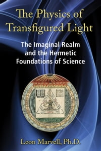 The Physics of Transfigured Light: The Imaginal Realm and the Hermetic Foundations of Science