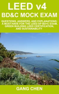 LEED v4 BD&C Mock Exam: Questions, answers, and explanations: A must-have for the LEED AP BD+C Exam…
