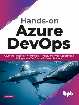 Hands-on Azure DevOps: CICD Implementation for Mobile, Hybrid, and Web Applications Using Azure DevOps and Microsoft Azure by Mitesh Soni
