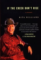 If the Creek Don't Rise: My Life Out West with the Last Black Widow of the Civil War by Rita Williams