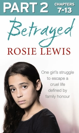 Book Betrayed: Part 2 of 3: The heartbreaking true story of a struggle to escape a cruel life defined by… by Rosie Lewis