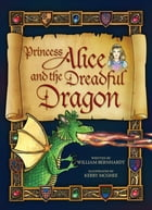 Princess Alice and the Dreadful Dragon by William Bernhardt